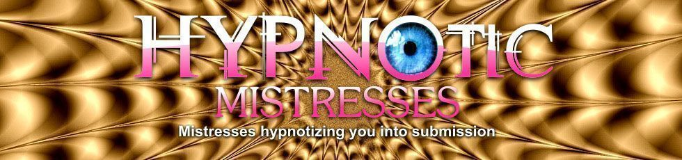 Hypnotic Mistresses - Mistresses hypnotizing you into submission
